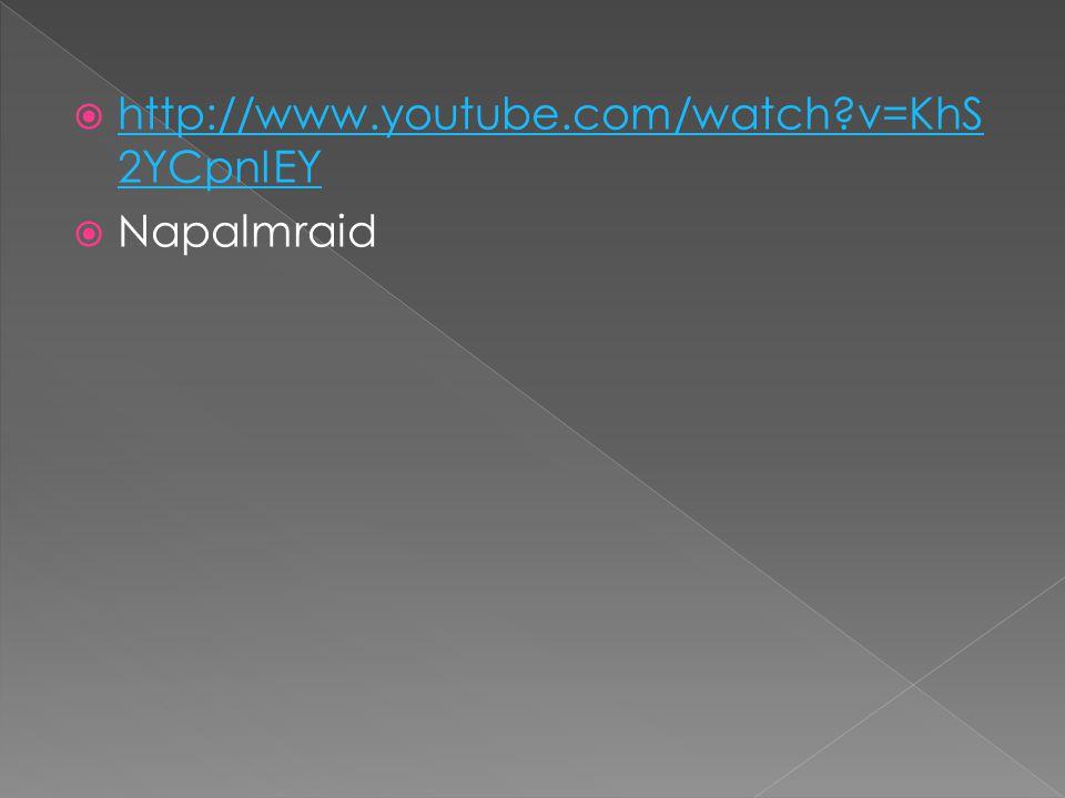  http://www.youtube.com/watch?v=KhS 2YCpnIEY http://www.youtube.com/watch?v=KhS 2YCpnIEY  Napalmraid