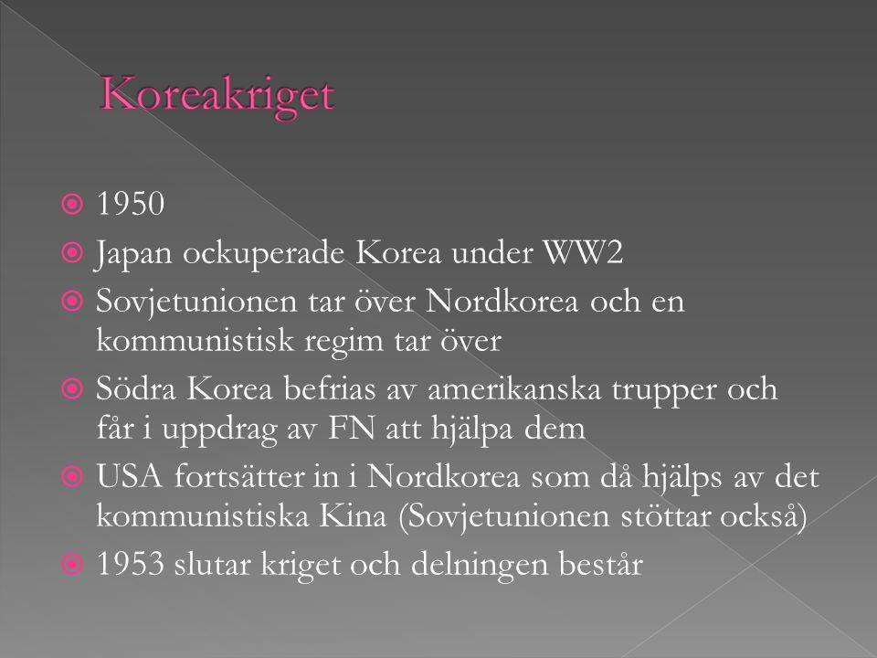  1950  Japan ockuperade Korea under WW2  Sovjetunionen tar över Nordkorea och en kommunistisk regim tar över  Södra Korea befrias av amerikanska t