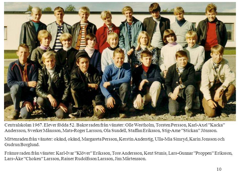 """10 Centralskolan 1967. Elever födda 52. Bakre raden från vänster: Olle Westholm, Torsten Persson, Karl-Axel """"Kacka"""" Andersson, Sverker Månsson, Mats-R"""