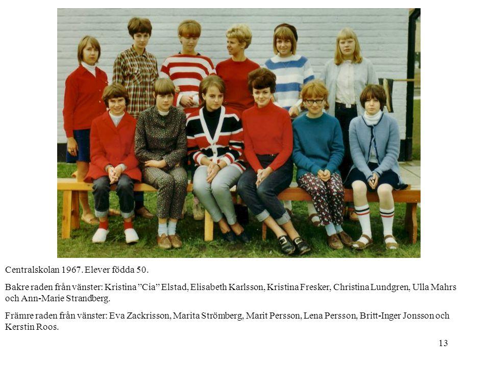 """13 Centralskolan 1967. Elever födda 50. Bakre raden från vänster: Kristina """"Cia"""" Elstad, Elisabeth Karlsson, Kristina Fresker, Christina Lundgren, Ull"""