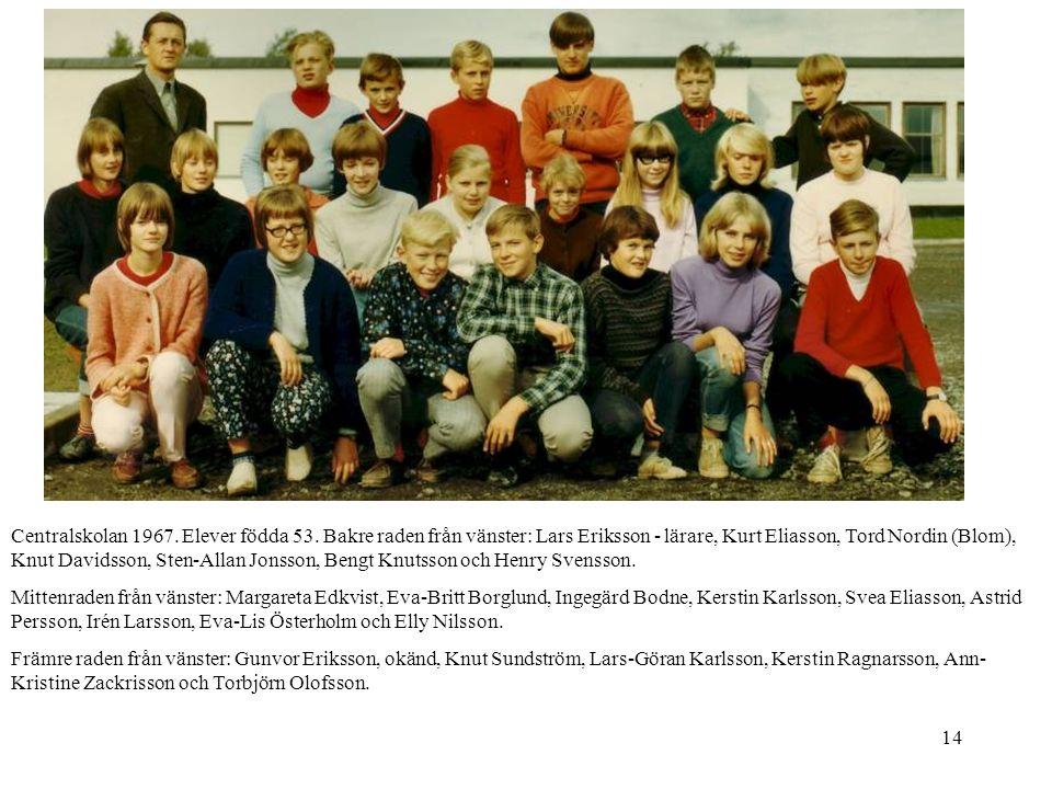 14 Centralskolan 1967. Elever födda 53. Bakre raden från vänster: Lars Eriksson - lärare, Kurt Eliasson, Tord Nordin (Blom), Knut Davidsson, Sten-Alla