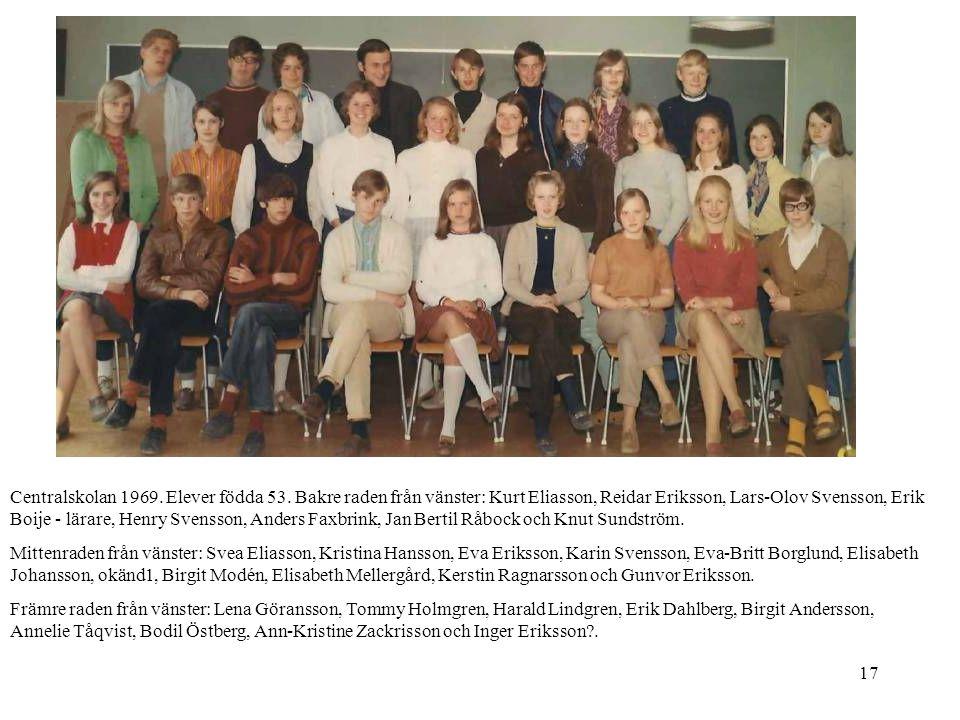17 Centralskolan 1969. Elever födda 53. Bakre raden från vänster: Kurt Eliasson, Reidar Eriksson, Lars-Olov Svensson, Erik Boije - lärare, Henry Svens