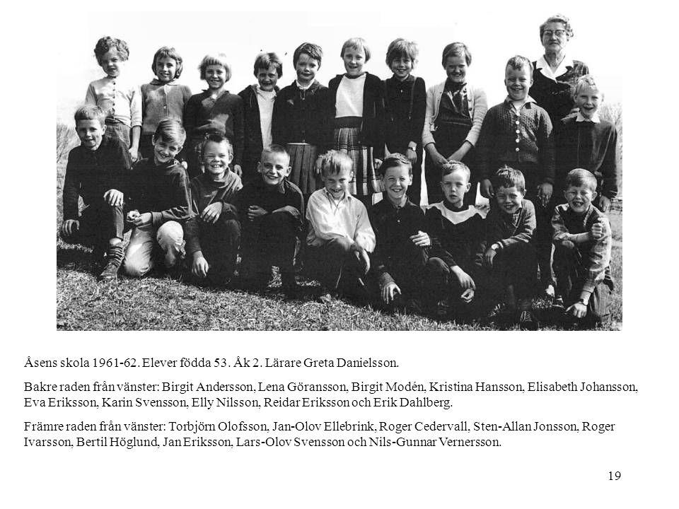 19 Åsens skola 1961-62. Elever födda 53. Åk 2. Lärare Greta Danielsson. Bakre raden från vänster: Birgit Andersson, Lena Göransson, Birgit Modén, Kris