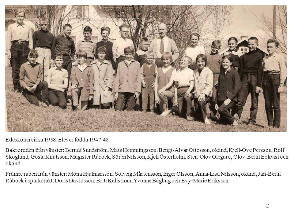 2 Edeskolan cirka 1958. Elever födda 1947-48 Bakre raden från vänster: Berndt Sundström, Mats Hemmingsson, Bengt-Alvar Ottosson, okänd, Kjell-Ove Pers