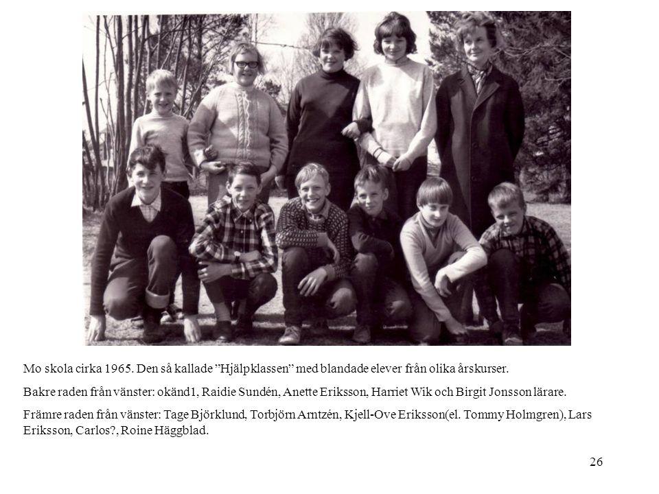 """26 Mo skola cirka 1965. Den så kallade """"Hjälpklassen"""" med blandade elever från olika årskurser. Bakre raden från vänster: okänd1, Raidie Sundén, Anett"""