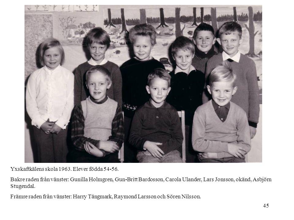 45 Yxskaftkälens skola 1963. Elever födda 54-56. Bakre raden från vänster: Gunilla Holmgren, Gun-Britt Bardosson, Carola Ulander, Lars Jonsson, okänd,
