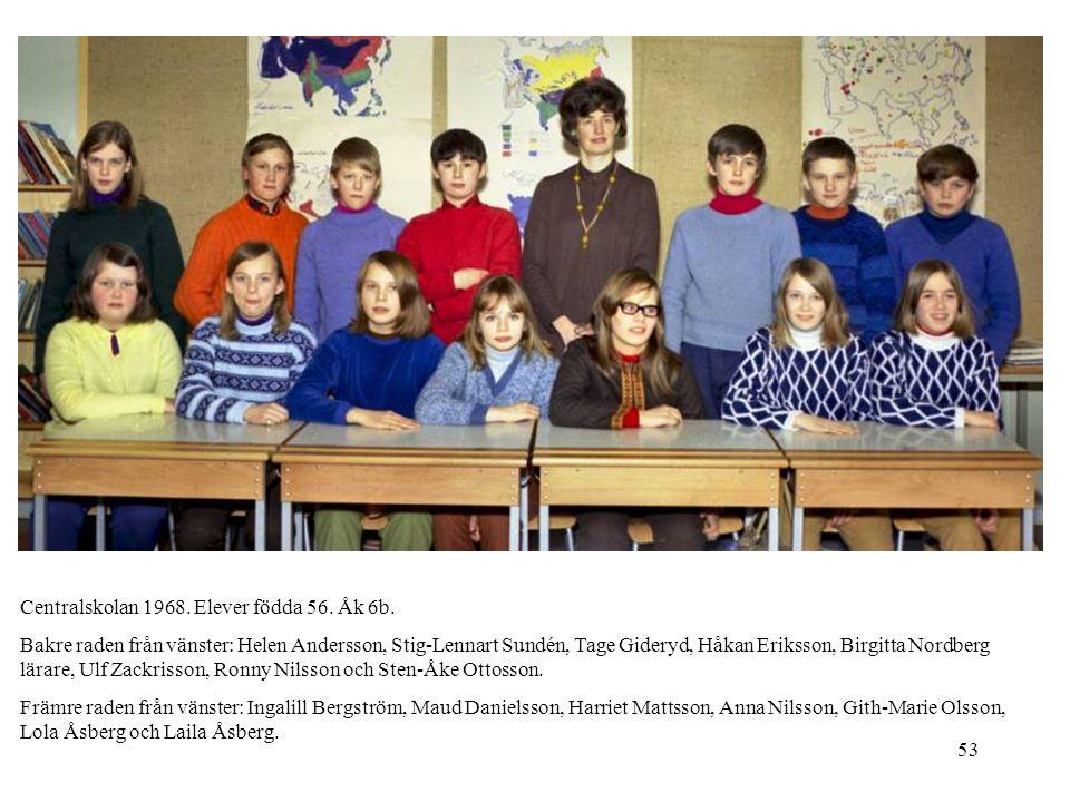 53 Centralskolan 1968. Elever födda 56. Åk 6b. Bakre raden från vänster: Helen Andersson, Stig-Lennart Sundén, Tage Gideryd, Håkan Eriksson, Birgitta