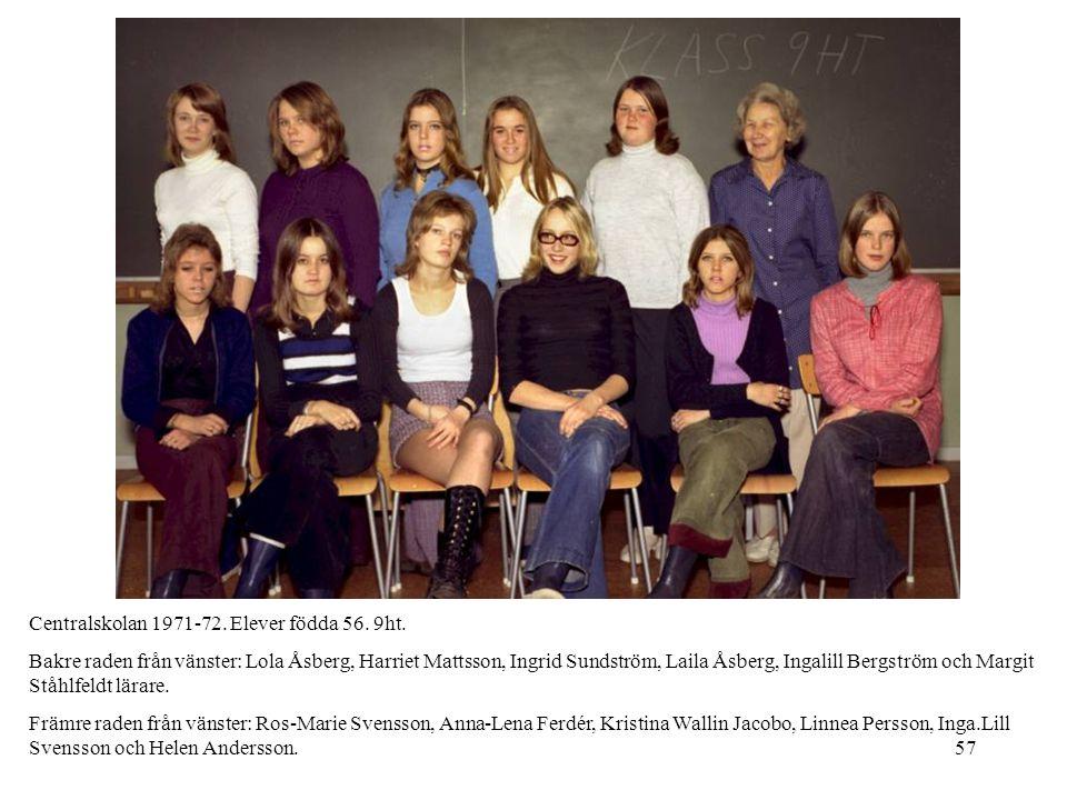 57 Centralskolan 1971-72. Elever födda 56. 9ht. Bakre raden från vänster: Lola Åsberg, Harriet Mattsson, Ingrid Sundström, Laila Åsberg, Ingalill Berg