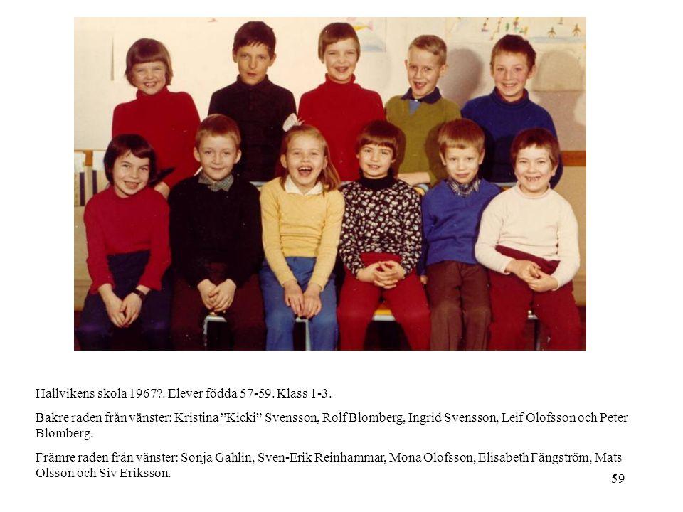 """59 Hallvikens skola 1967?. Elever födda 57-59. Klass 1-3. Bakre raden från vänster: Kristina """"Kicki"""" Svensson, Rolf Blomberg, Ingrid Svensson, Leif Ol"""
