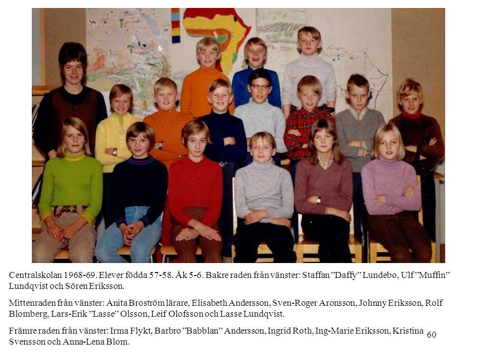 """60 Centralskolan 1968-69. Elever födda 57-58. Åk 5-6. Bakre raden från vänster: Staffan """"Daffy"""" Lundebo, Ulf """"Muffin"""" Lundqvist och Sören Eriksson. Mi"""
