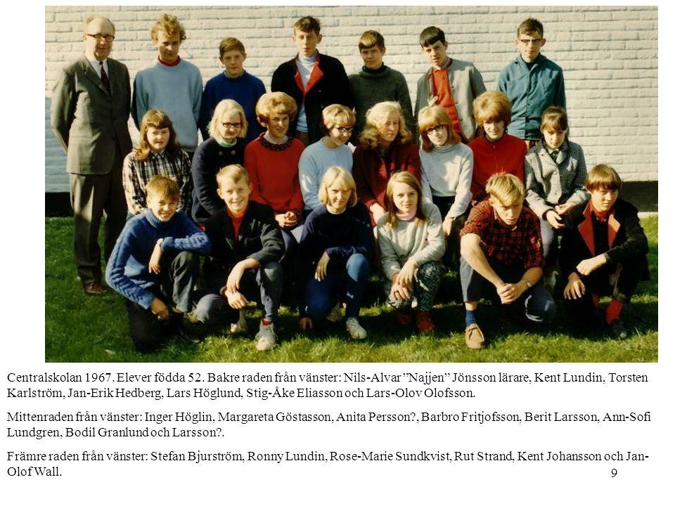 """9 Centralskolan 1967. Elever födda 52. Bakre raden från vänster: Nils-Alvar """"Najjen"""" Jönsson lärare, Kent Lundin, Torsten Karlström, Jan-Erik Hedberg,"""