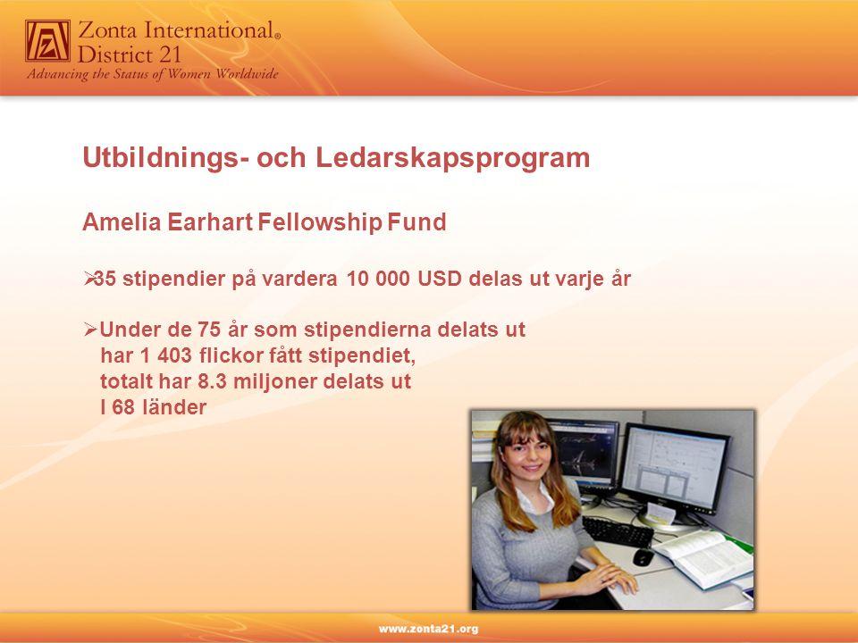 Utbildnings- och Ledarskapsprogram Amelia Earhart Fellowship Fund  35 stipendier på vardera 10 000 USD delas ut varje år  Under de 75 år som stipendierna delats ut har 1 403 flickor fått stipendiet, totalt har 8.3 miljoner delats ut I 68 länder