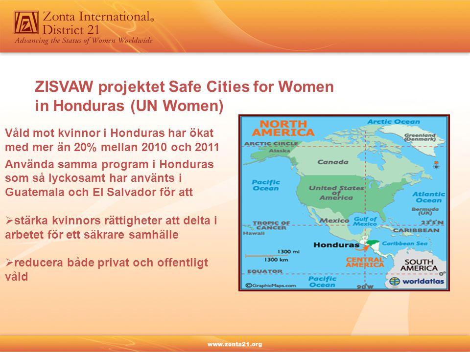 ZISVAW projektet Safe Cities for Women in Honduras (UN Women) Våld mot kvinnor i Honduras har ökat med mer än 20% mellan 2010 och 2011 Använda samma p