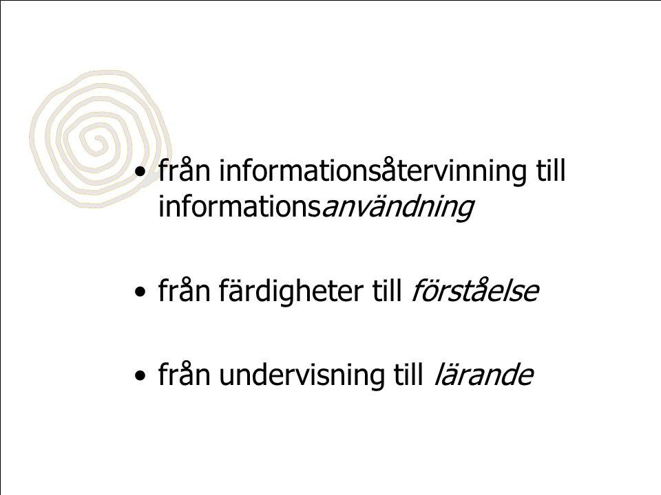 •från informationsåtervinning till informationsanvändning •från färdigheter till förståelse •från undervisning till lärande