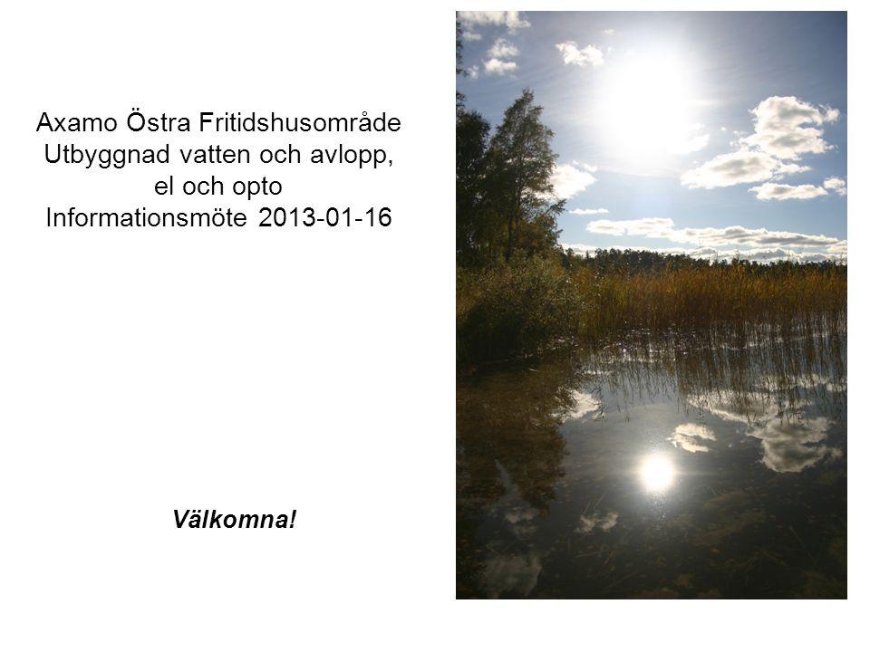 Axamo Östra Fritidshusområde Utbyggnad vatten och avlopp, el och opto Informationsmöte 2013-01-16 Välkomna!