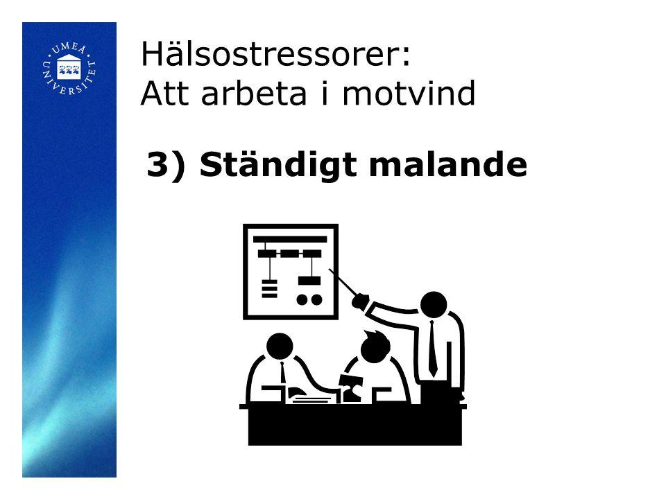 Hälsostressorer: Att arbeta i motvind 3) Ständigt malande