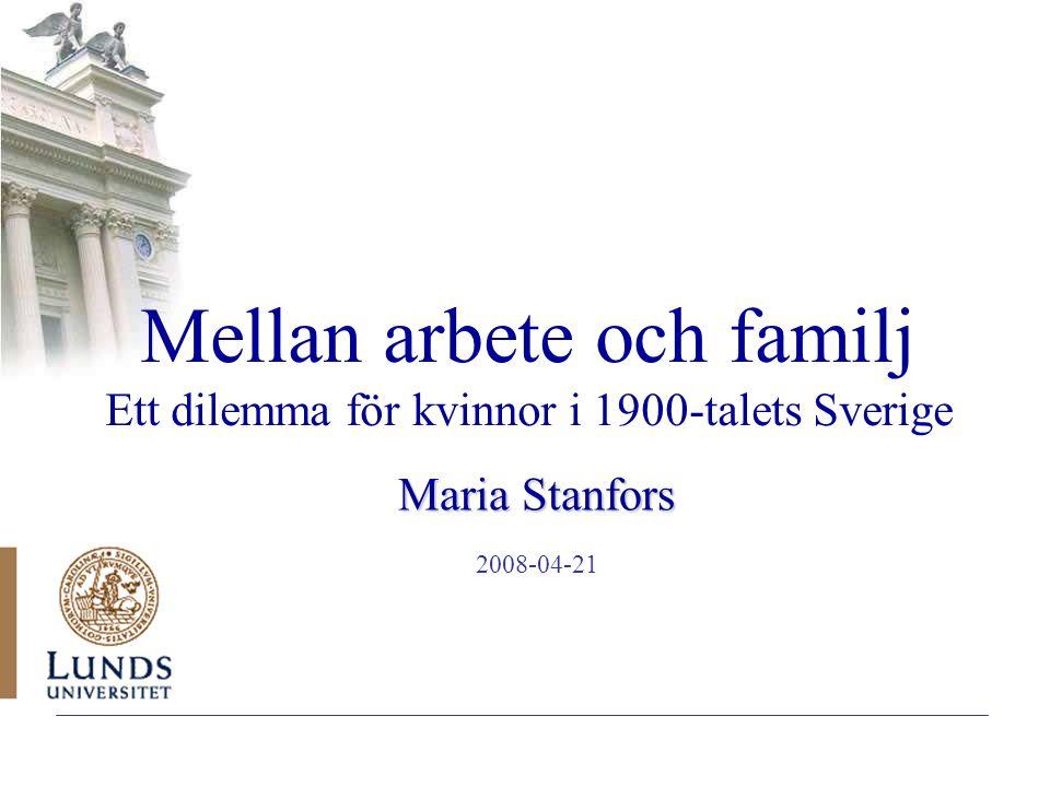 Mellan arbete och familj Ett dilemma för kvinnor i 1900-talets Sverige Maria Stanfors 2008-04-21