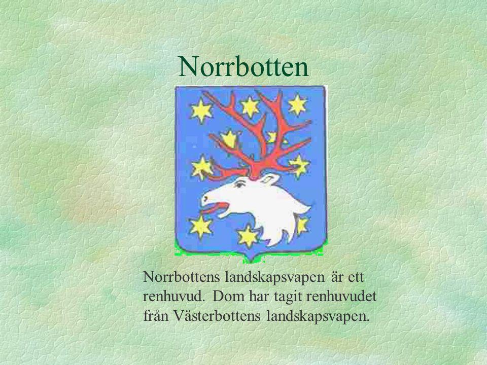 Norrbotten Norrbottens landskapsvapen är ett renhuvud. Dom har tagit renhuvudet från Västerbottens landskapsvapen.
