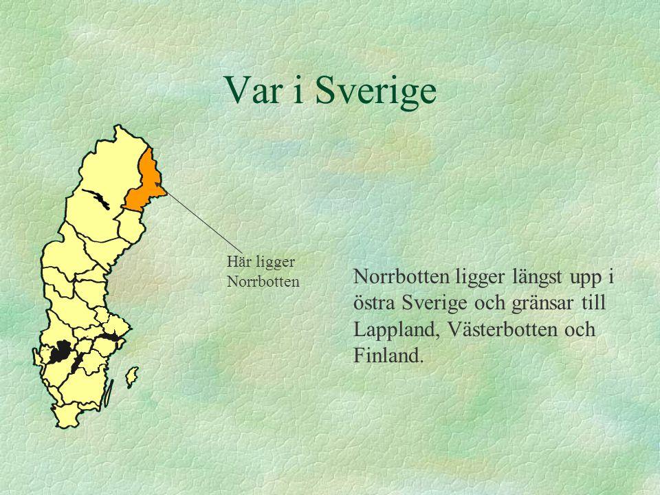Var i Sverige Norrbotten ligger längst upp i östra Sverige och gränsar till Lappland, Västerbotten och Finland. Här ligger Norrbotten