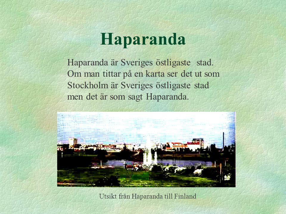 Haparanda Haparanda är Sveriges östligaste stad. Om man tittar på en karta ser det ut som Stockholm är Sveriges östligaste stad men det är som sagt Ha