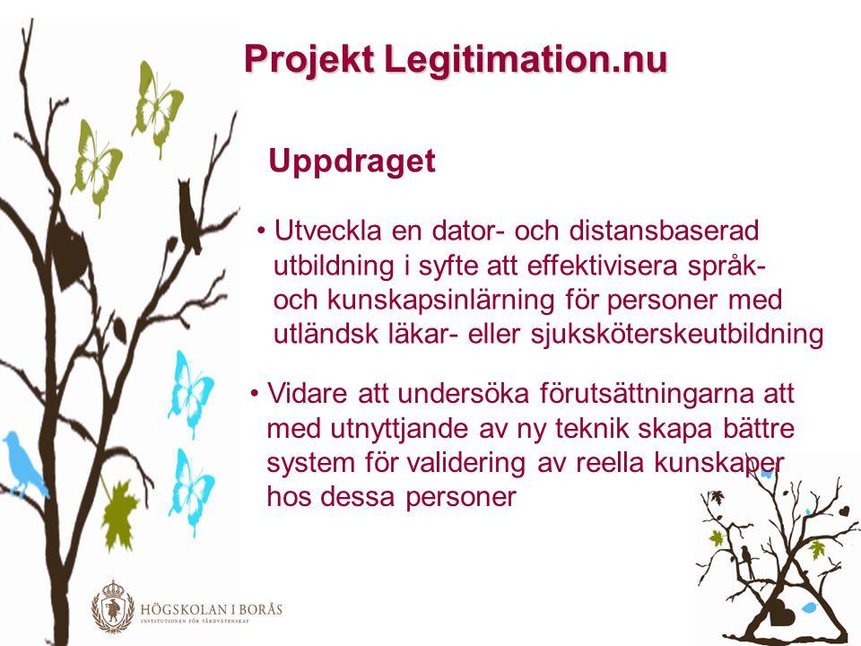 Projekt Legitimation.nu Uppdraget • Utveckla en dator- och distansbaserad utbildning i syfte att effektivisera språk- och kunskapsinlärning för person