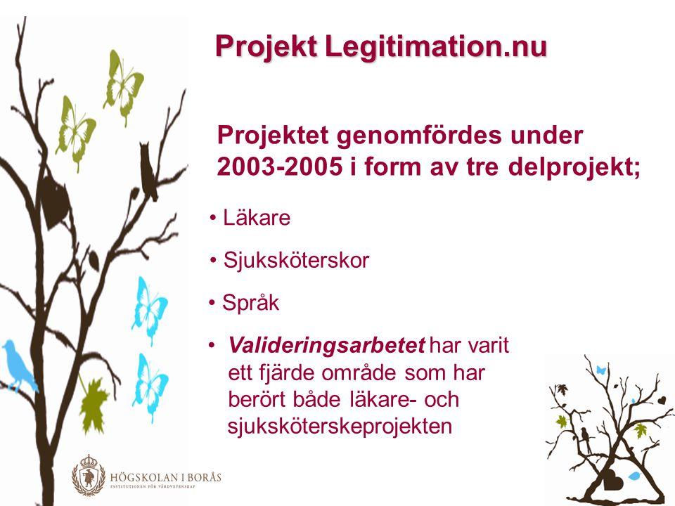 Projekt Legitimation.nu Projektet genomfördes under 2003-2005 i form av tre delprojekt; • Läkare • Sjuksköterskor • Språk • Valideringsarbetet har var