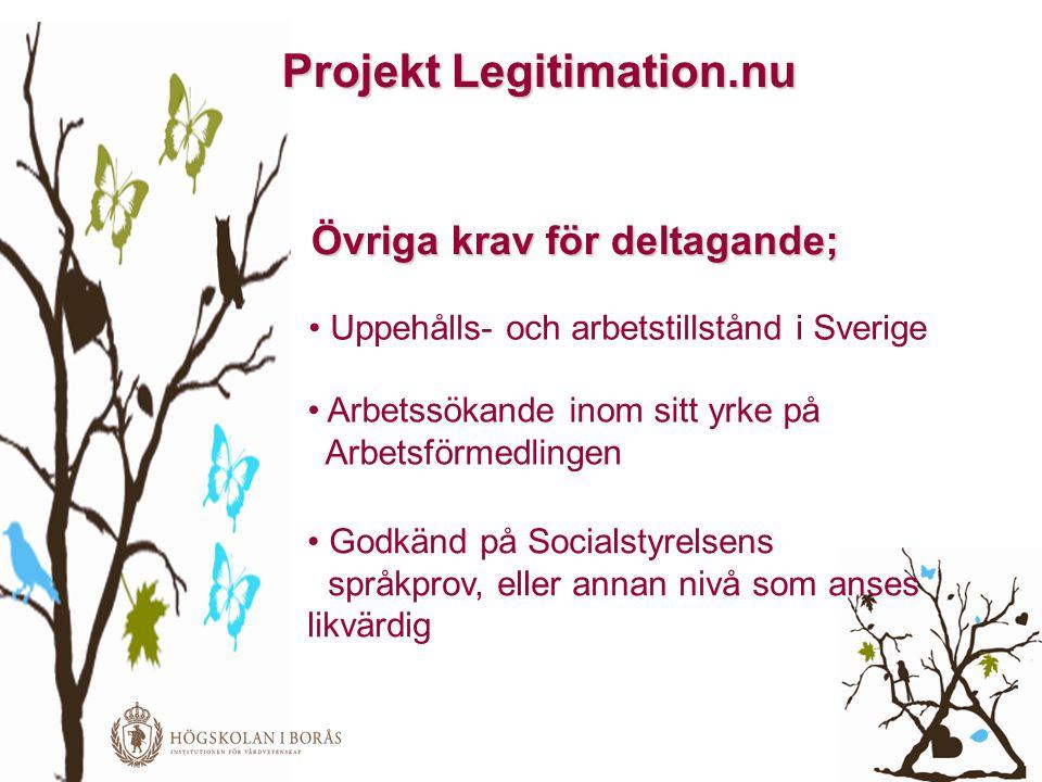 Projekt Legitimation.nu Övriga krav för deltagande; • Uppehålls- och arbetstillstånd i Sverige • Arbetssökande inom sitt yrke på Arbetsförmedlingen •