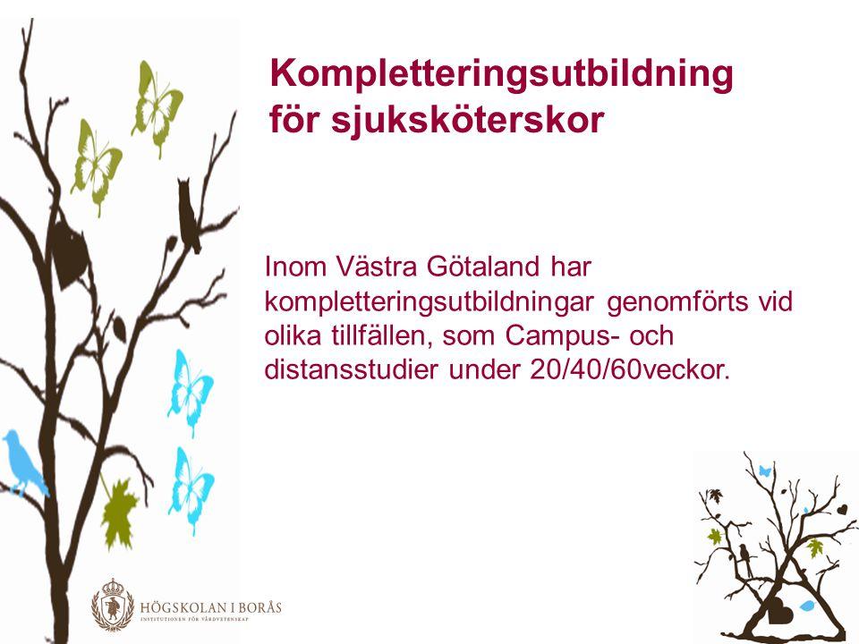 Kompletteringsutbildning för sjuksköterskor Inom Västra Götaland har kompletteringsutbildningar genomförts vid olika tillfällen, som Campus- och dista