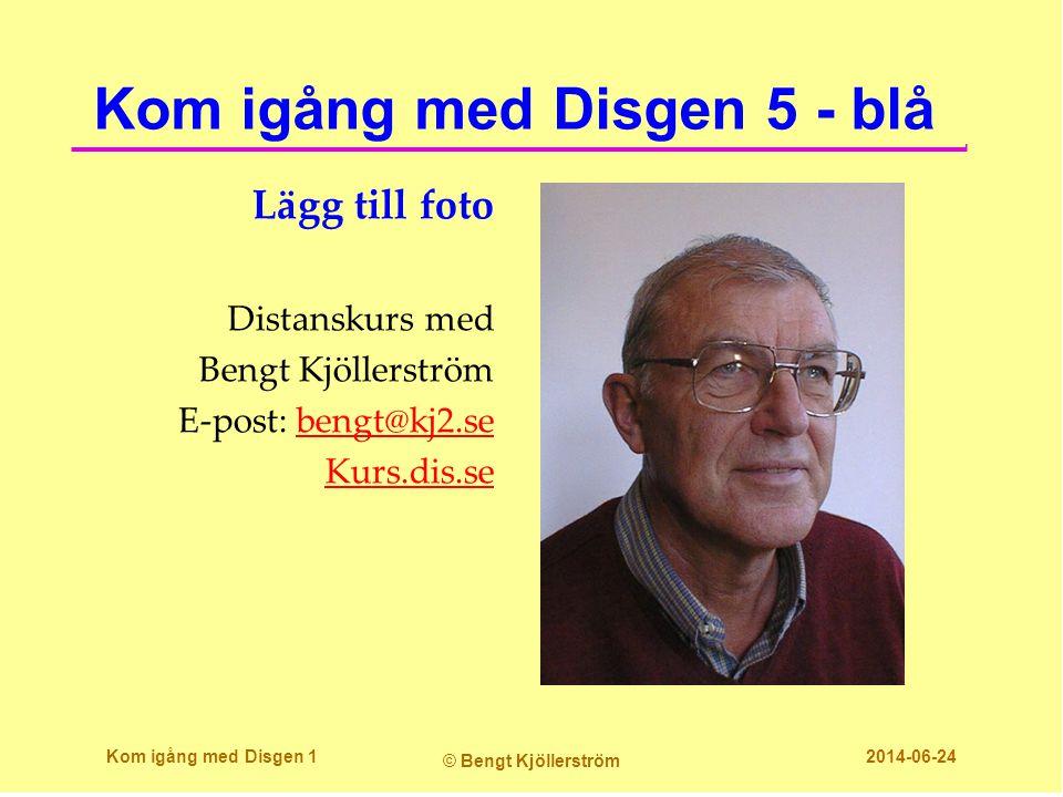 Kom igång med Disgen 5 - blå Lägg till foto Distanskurs med Bengt Kjöllerström E-post: bengt@kj2.sebengt@kj2.se Kurs.dis.se Kom igång med Disgen 1 © B