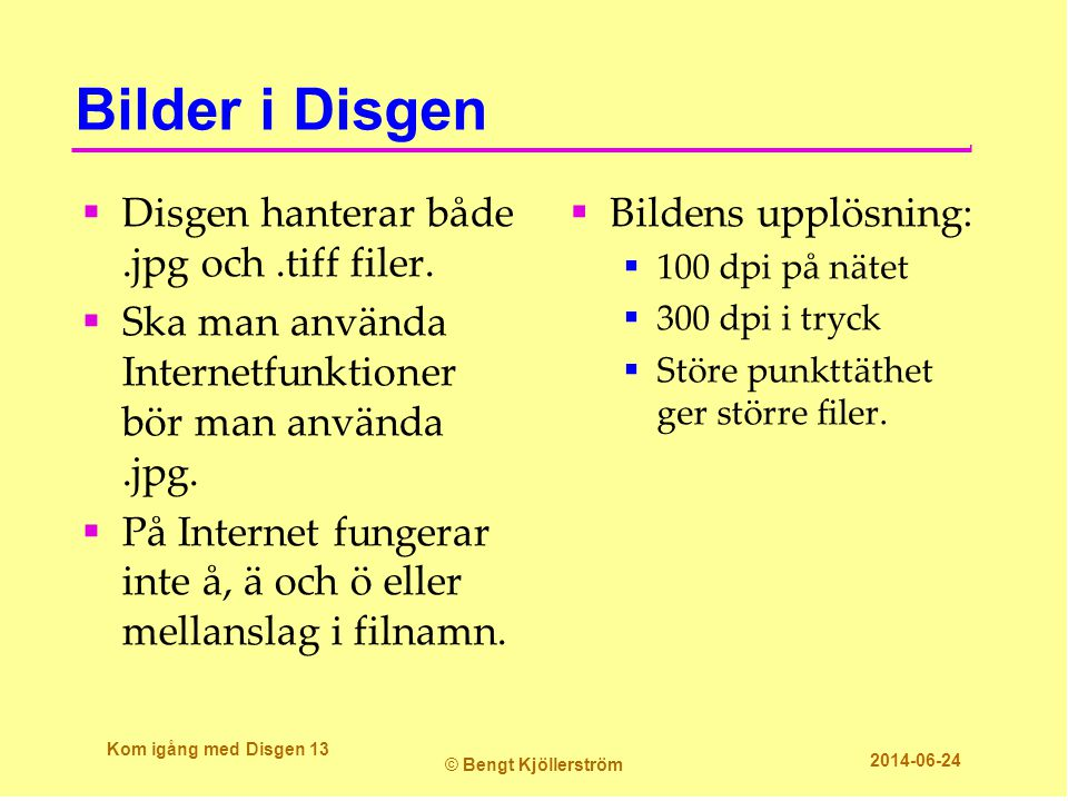 Bilder i Disgen  Disgen hanterar både.jpg och.tiff filer.  Ska man använda Internetfunktioner bör man använda.jpg.  På Internet fungerar inte å, ä