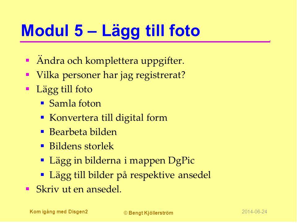 Modul 5 – Lägg till foto  Ändra och komplettera uppgifter.  Vilka personer har jag registrerat?  Lägg till foto  Samla foton  Konvertera till dig