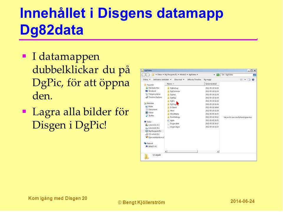 Innehållet i Disgens datamapp Dg82data Kom igång med Disgen 20 © Bengt Kjöllerström 2014-06-24  I datamappen dubbelklickar du på DgPic, för att öppna