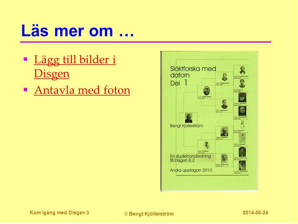 Läs mer om …  Lägg till bilder i Disgen Lägg till bilder i Disgen  Antavla med foton Antavla med foton Kom igång med Disgen 3 © Bengt Kjöllerström 2