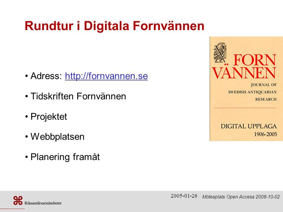 2005-01-26 Rundtur i Digitala Fornvännen •Adress: http://fornvannen.se •Tidskriften Fornvännen •Projektet •Webbplatsen •Planering framåt Mötesplats Open Access 2008-10-02