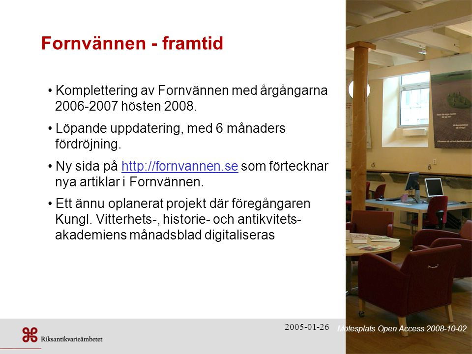 2005-01-26 Fornvännen - framtid Arkeologi för bibliotekarier 2008-05-27 • Komplettering av Fornvännen med årgångarna 2006-2007 hösten 2008.