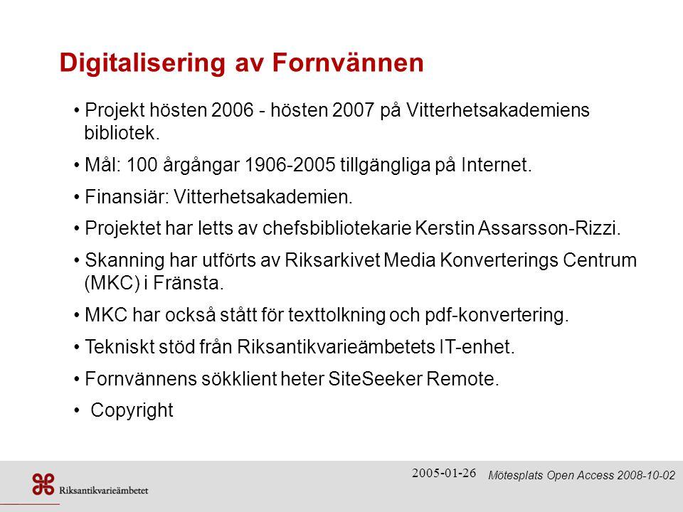 2005-01-26 Digitalisering av Fornvännen • Projekt hösten 2006 - hösten 2007 på Vitterhetsakademiens bibliotek.
