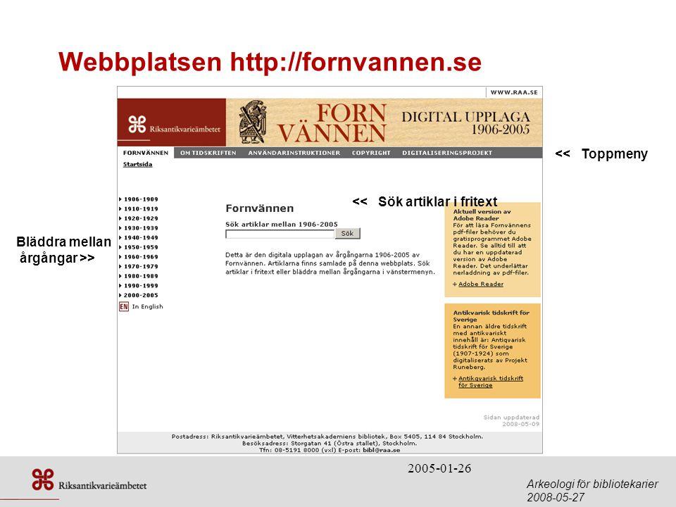 2005-01-26 Webbplatsen http://fornvannen.se Bläddra mellan årgångar >> Arkeologi för bibliotekarier 2008-05-27 << Sök artiklar i fritext << Toppmeny