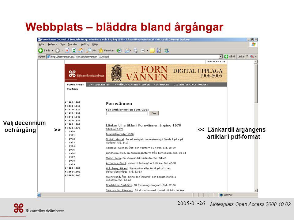 2005-01-26 Webbplats – bläddra bland årgångar Välj decennium och årgång >> << Länkar till årgångens artiklar i pdf-format Mötesplats Open Access 2008-10-02