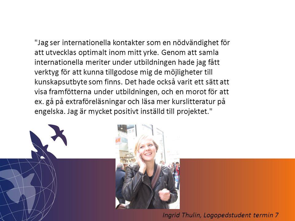 Jag ser internationella kontakter som en nödvändighet för att utvecklas optimalt inom mitt yrke.