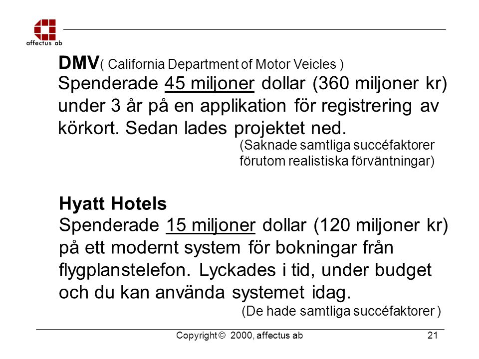 Copyright © 2000, affectus ab 21 DMV ( California Department of Motor Veicles ) Spenderade 45 miljoner dollar (360 miljoner kr) under 3 år på en applikation för registrering av körkort.
