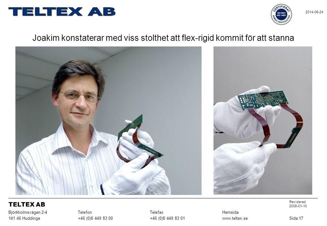 Joakim konstaterar med viss stolthet att flex-rigid kommit för att stanna Sida 17www.teltex.se+46 (0)8 449 83 01+46 (0)8 449 83 00141 46 Huddinge Hems