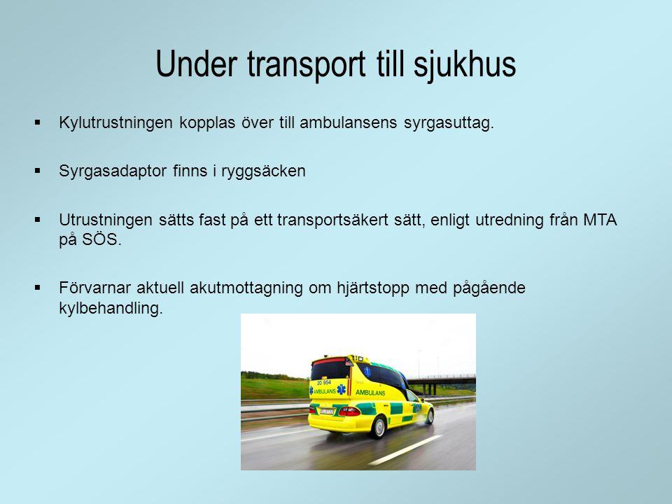 Under transport till sjukhus  Kylutrustningen kopplas över till ambulansens syrgasuttag.  Syrgasadaptor finns i ryggsäcken  Utrustningen sätts fast