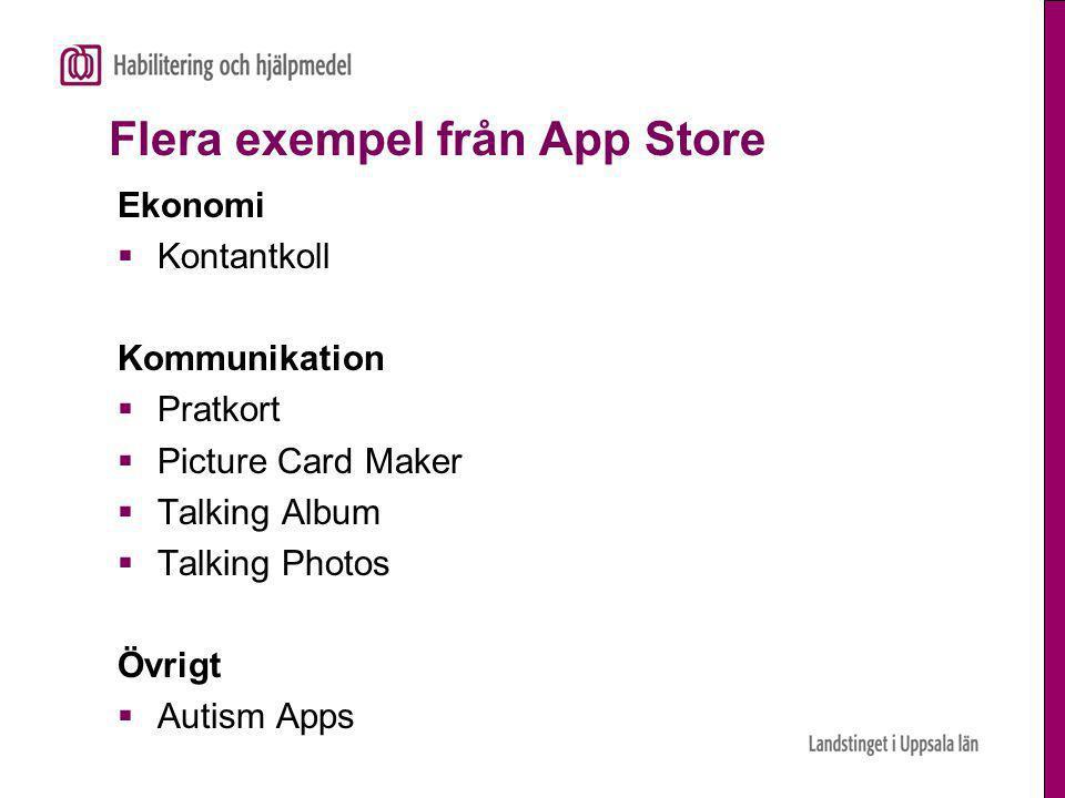 Flera exempel från App Store Ekonomi  Kontantkoll Kommunikation  Pratkort  Picture Card Maker  Talking Album  Talking Photos Övrigt  Autism Apps