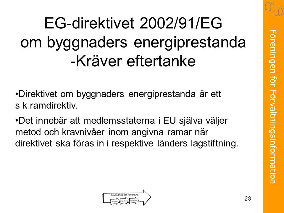 Föreningen för Förvaltningsinformation 23 EG-direktivet 2002/91/EG om byggnaders energiprestanda -Kräver eftertanke •Direktivet om byggnaders energipr