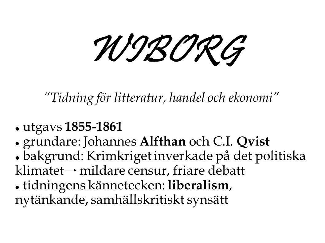 """WIBORG """"Tidning för litteratur, handel och ekonomi""""  utgavs 1855-1861  grundare: Johannes Alfthan och C.I. Qvist  bakgrund: Krimkriget inverkade på"""