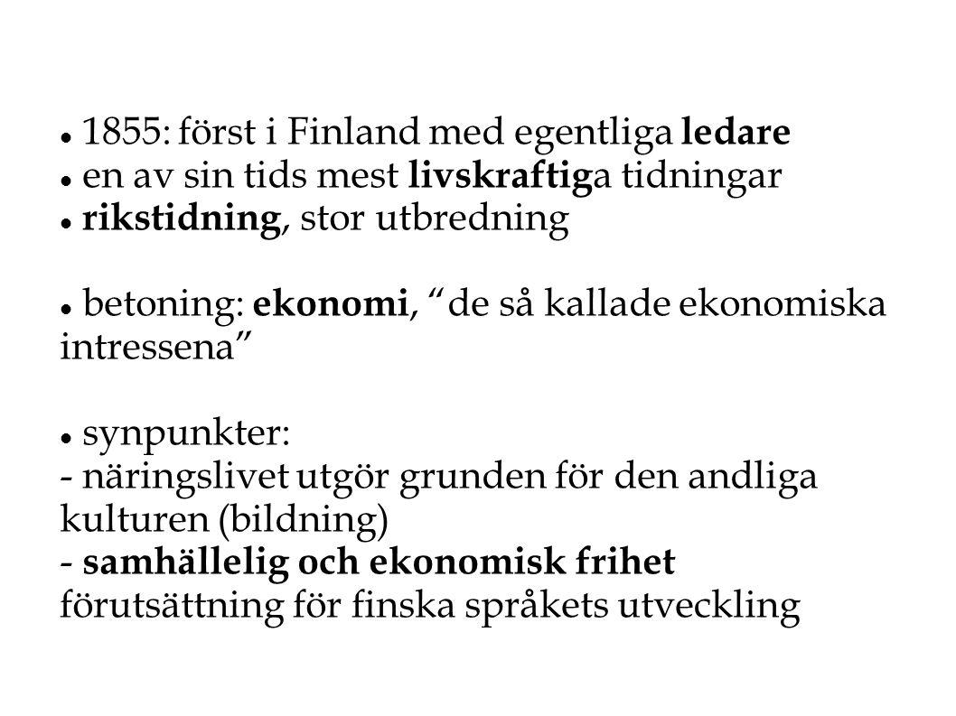 """ 1855: först i Finland med egentliga ledare  en av sin tids mest livskraftig a tidningar  rikstidning, stor utbredning  betoning: ekonomi, """"de så"""