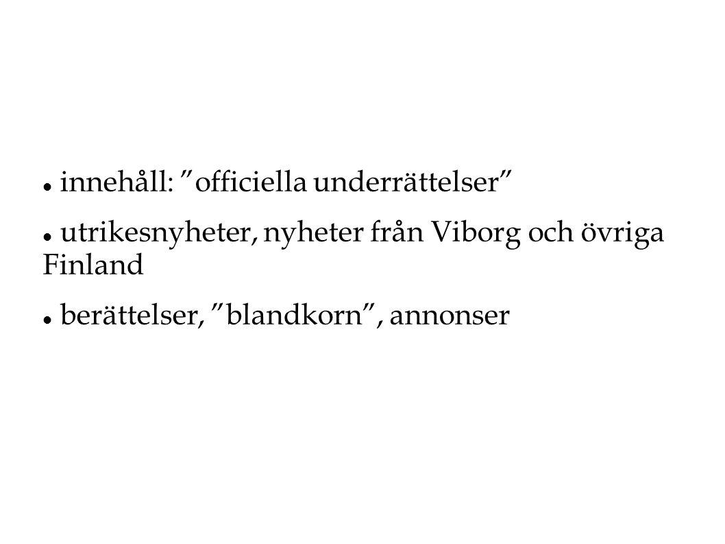 """ innehåll: """"officiella underrättelser""""  utrikesnyheter, nyheter från Viborg och övriga Finland  berättelser, """"blandkorn"""", annonser"""