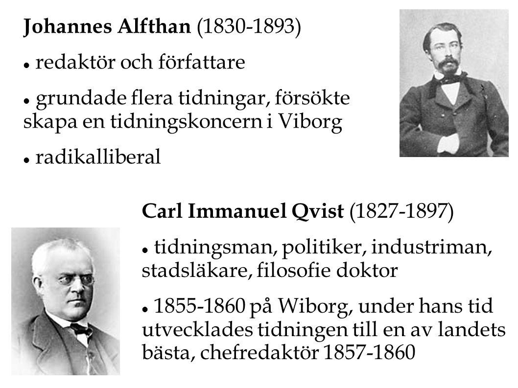 Johannes Alfthan (1830-1893)  redaktör och författare  grundade flera tidningar, försökte skapa en tidningskoncern i Viborg  radikalliberal Carl Im