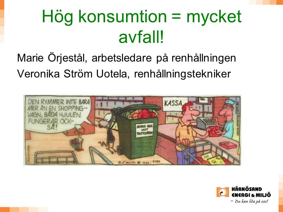 Hög konsumtion = mycket avfall! Marie Örjestål, arbetsledare på renhållningen Veronika Ström Uotela, renhållningstekniker