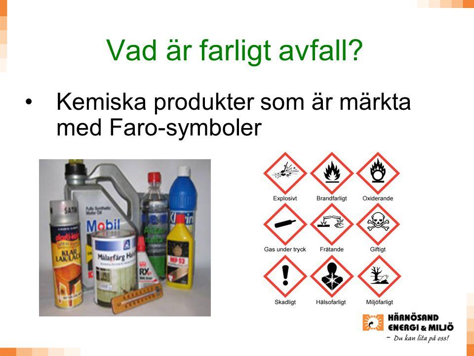 Vad är farligt avfall? •Kemiska produkter som är märkta med Faro-symboler